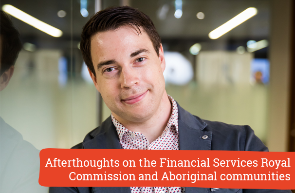 Afterthoughts on the Financial Services Royal Commission and Aboriginal communities (309)