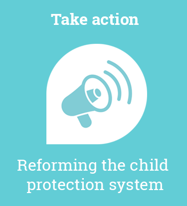 Take action: Reforming the Child Protection System