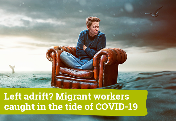 Left adrift? Migrant workers caught in the tide of COVID-19
