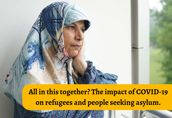 All in this together? The impact of COVID-19 on refugees and people seeking asylum.